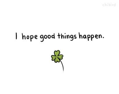 I Hope good things happen