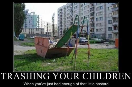 Trashing Your Children