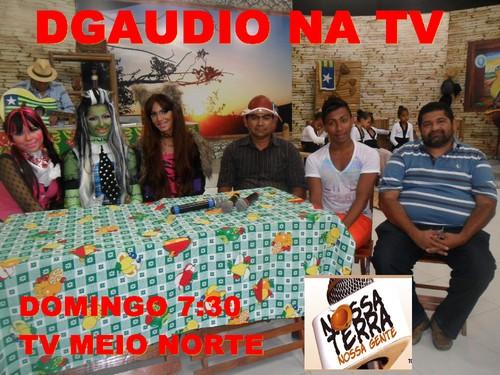 DGAUDIO NA TV MEIO NORTE/NOSSA TERRA NOSSA GENTE