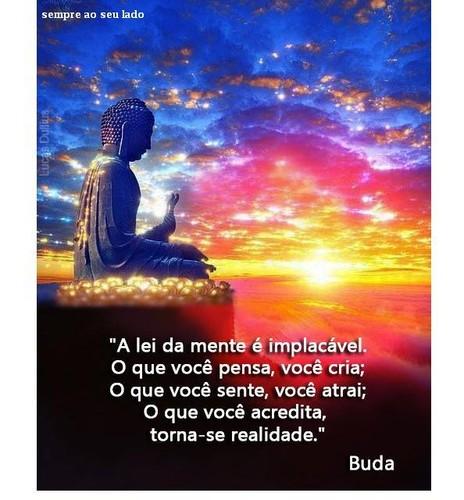 A lei da mente é implacável. O que você pensa, você cria O que você sente, você atrai o que você acredita, Torna-se realidade  Buda