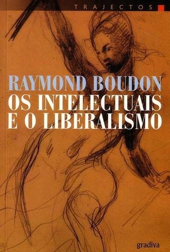 Raymond Boudon - Os Intelectuais e o Liberalismo.j