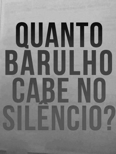 Quanto barulho cabe no silêncio