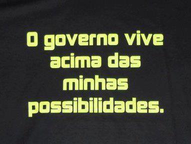 O governo vive acima das minhas possibilidades