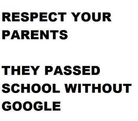 Respect your parents, they passed school without google