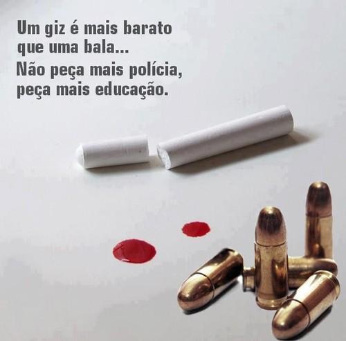 Um giz é mais barato que uma bala, não peça mais polícia, peça mais educação