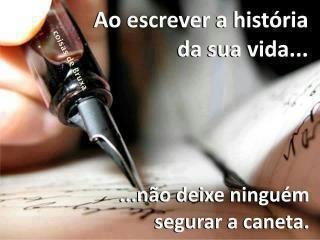 ao escrever a história da tua vida não deixes ninguém segurar na caneta