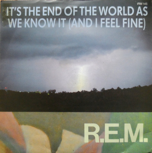 R.E.M. – Its The End Of The World As We Know