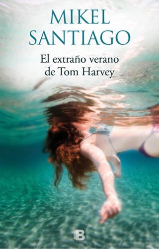 El-extraño-verano-de-Tom-Harvey-Mikel-Santiago-Po