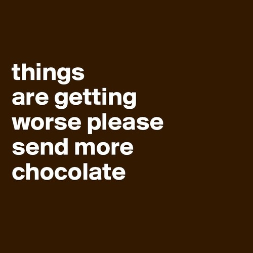 things-are-getting-worse-please-send-more-chocola.