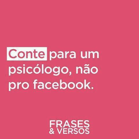 Conte pra um psicólogo, não para o facebook