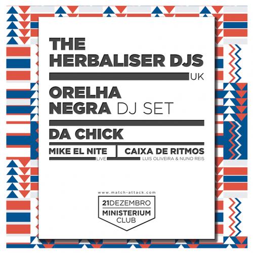 THE HERBALISER DJs [UK] * ORELHA NEGRA [dj set] * DA CHICK * MIKE EL NITE * 21.12.13