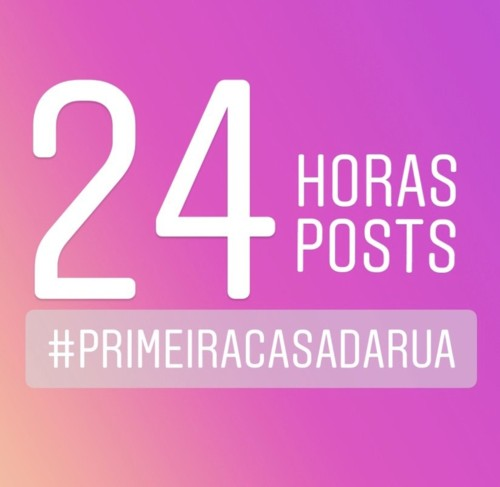 24 horas, 24 posts pela Primeira Casa da Rua by Nu