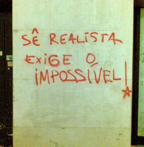 Sê realista, exige o impossível