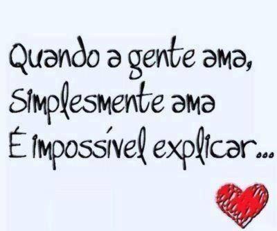 Quando amamos, simplesmente amamos, é impossível explicar