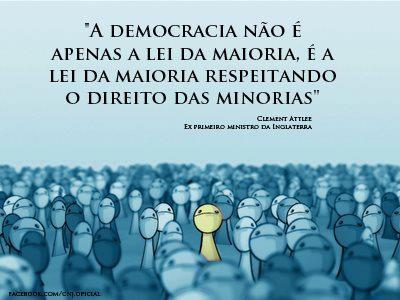 A democracia não é apenas a lei da maioria, é a lei da maioria que respeita o direito das minorias Clement Attlee