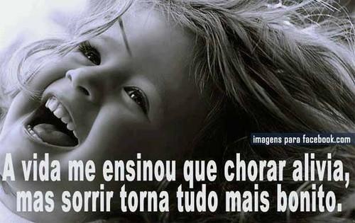 a vida ensinou-me que chorar alivia, mas sorrir torna tudo mais bonita