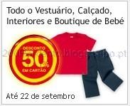 50% em Todo o Vestuário, Calçado, Interiores e Boutique de Bebé