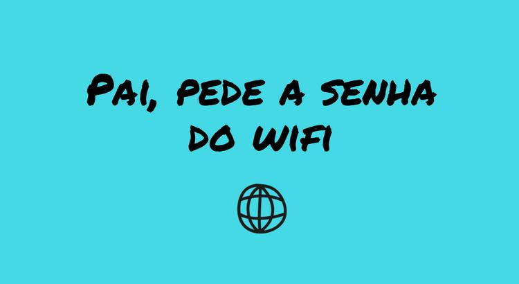 pai-pede-a-senha-do-wifi.png