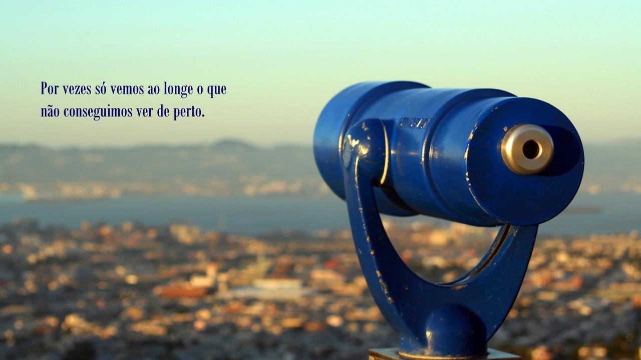 Olhar longe para ver mais perto.jpg