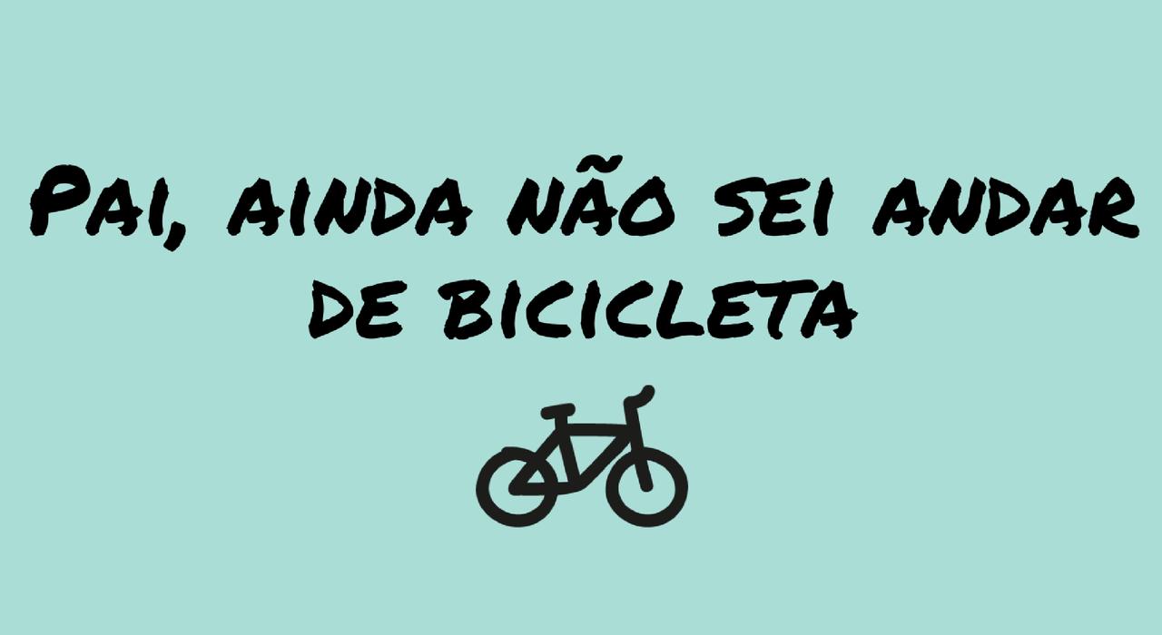 pai-ainda-nao-sei-andar-de-bicicleta.png