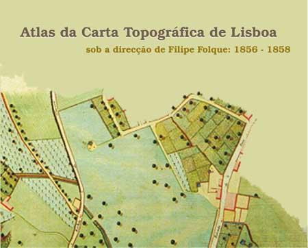 «Atlas da Carta Topográfica de Lisboa sob a direcção de Filipe Folque; 1856-58», C.M.L., 2000